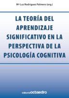 LA TEORÍA DEL APRENDIZAJE SIGNIFICATIVO EN LA PERSPECTIVA DE LA PSICOLOGÍA COGNITIVA (EBOOK)