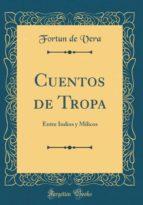 Cuentos de Tropa: Entre Indios y Milicos (Classic Reprint)