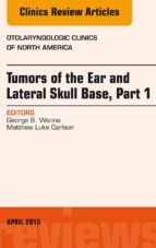 Tumors Of The Ear And Lateral Skull Base: Part 1, An Issue Of Otolaryngologic Clinics Of North America, (The Clinics: Internal Medicine)