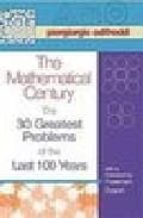 THE MATHEMATICAL CENTURY: THE 30 GREATEST PROBLEMS OF THE 100 LAS T YEARS
