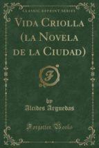 Vida Criolla (la Novela de la Ciudad) (Classic Reprint)