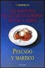 PESCADO Y MARISCO (LOS MAESTROS DE LA COCINA EUROPEA INVITAN A CO MER)