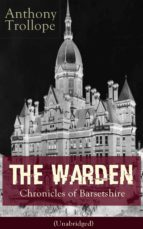 The Warden - Chronicles of Barsetshire (Unabridged): Victorian Classic from the prolific English novelist, known for The Palliser Novels, The Prime Minister, ... Towers and Phineas Finn (English Edition)