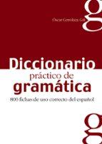 DICCIONARIO PRACTICO DE GRAMATICA: 800 FICHAS DE USO CORRECTO DEL ESPAÑOL