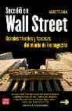 SUCEDIO EN WALL STREET: GRANDES TRIUNFOS Y FRACASOS DEL MUNDO DE LOS NEGOCIOS