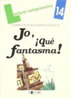 LECTURA COMPRENSIVA, 14: CUADERNO DE LECTURA COMPRENSIVA BASADO E N: JO, ¡QUE FANTASMA!