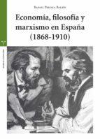Economía, Filosofía Y Marxismo En España 1868-1910 (Estudios Históricos La Olmeda)