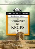 El horizonte de Keops: Egipto, 2.600 A.C. Keops lucha para crear una civilización que durará 3.000 años. Guerras, intrigas y amores del constructor de ... y la Esfinge de Gizeh. (Novela Histórica)