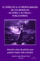 EL DERECHO A LA PROPIA IMAGEN DE LOS MODELOS - ACTORES Y ACTRICES- PUBLICITARIOS VEINTIUN AÑOS DE LOS PLEITOS QUE PODÍAN HABER SIDO EVITADOS (EBOOK)