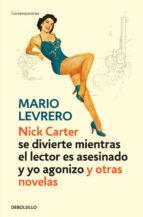 Nick Carter (se divierte mientras el lector es asesinado y yo agonizo) y otras novelas (CONTEMPORANEA)