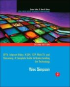 video over ip: iptv, internet video, h.264, p2p, web tv, and streaming: a complete guide to understanding the technology (2nd ed.) wes simpson 9780240810843