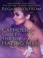 Catholic Guilt and the Joy of Hating Men (English Edition)