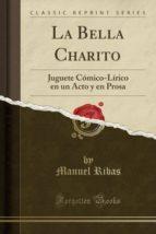 La Bella Charito: Juguete Cómico-Lírico en un Acto y en Prosa (Classic Reprint)