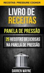 livro de receitas na panela de pressão: 25 receitas deliciosas na panela de pressão (receitas: pressure cooker) (ebook) 9781507190043