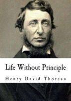 (i.b.d.) life without principle-henry david thoreau-9781534888043