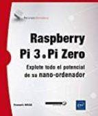 raspberry pi 3 o pi zero: explote todo el potencial de su nano ordenador françois mocq 9782409008443