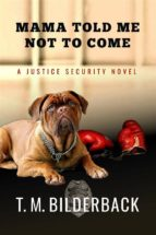 mama told me not to come - a justice security novel (ebook)-t. m. bilderback-9786050378443
