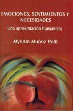 emociones, sentimientos y necesidades: una aproximacion humanista myriam muñoz polit 9786070010743