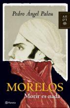 morelos: morir es nada (ebook)-pedro angel palou-9786070707643