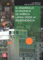 el desarrollo economico de america latina desde la independencia-luis bertola-jose antonio ocampo-9786071614643