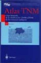 atlas tnm: guia ilustrada de la clasificacion tnm/ptnm de los tum ores malignos (4ª ed.) 9788407001943