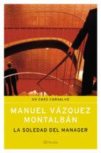 la soledad del manager manuel vazquez montalban 9788408055143