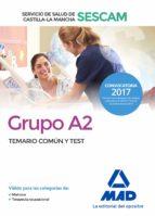 grupo a2 del servicio de salud de castilla-la mancha (sescam): temario comun y test-9788414203743