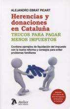 herencias y donaciones en cataluña. trucos para pagar menos impue stos-alejandro ebrat picart-9788415690443