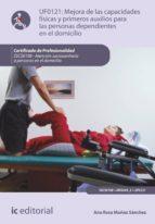 (i.b.d.) mejora de las capacidades físicas y primeros auxilios para personas dependientes en el domicilio. sscs0108   atención  sociosanitaria a personas dependientes en el domicilio ana rosa muñoz sanchez 9788416351343
