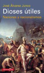 dioses útiles-jose alvarez junco-9788416495443
