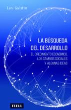 la busqueda del desarrollo: el crecimiento economico, los cambios sociales y algunas ideas ian goldin 9788416511143