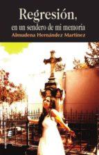 regresion, en un sendero de mi memoria-almudena hernandez martinez-9788416596843
