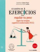 cuaderno de ejercicios para regular tu peso segun las terapias co gnitivo conductuales (tcc) sandrine gabet pujol 9788416972043