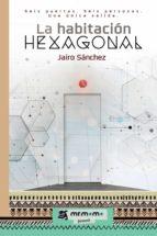 El libro de La habitacion hexagonal autor JAIRO SANCHEZ EPUB!