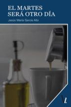 el martes será otro día (ebook) jesús garcía albi 9788417269043