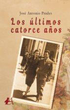 los últimos catorce años (ebook)-jose antonio prades-9788417548643