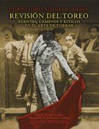 revision del toreo: fuentes, caminos y estilos en el arte de tore ar-domingo delgado de la camara-9788420657943