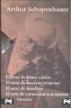 arthur schopenhauer (estuche) (contiene: el arte de tener razon, el arte de hacerse respetar; el arte de insultar; el arte de conocerse a si mismo)-arthur schopenhauer-9788420697543