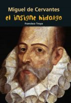 miguel de cervantes: el insigne hidalgo francisco troya márquez 9788421848043