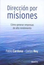 direccion por misiones: como generar empresas de alto rendimiento-pablo cardona-carlos rey-9788423426843