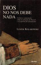 dios no nos debe nada: un breve comentario sobre la religion de p ascal y del jansenismo-leszek kolakowski-9788425419843