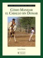 como manejar el caballo sin domar kelly marks 9788425518843
