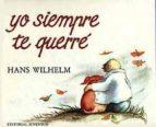yo siempre te querre (2ª ed.) hans wilhelm 9788426124043