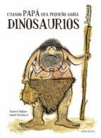cuando papá era pequeño había dinosaurios-vicent malone-9788426394743