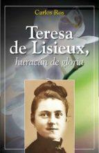 El libro de Teresa de lisieux, huracan de gloria autor CARLOS ROS DOC!
