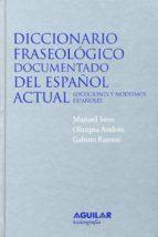diccionario fraseologico documentado del español actual: locucion es y modismos españoles (2ª ed.)-manuel seco-olimpia andres-gabino ramos-9788429476743