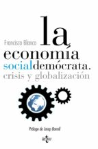 la economia soicialdemocrata: crisis y globalizacion-francisco blanco-9788430961443