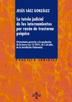 la tutela judicial de los internamientos por razon de trastorno psiquico jesus saez gonzalez 9788430966943