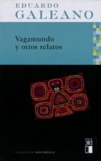 Vagamundo y otros relatos (edición española) (Galeano Bolsillo)