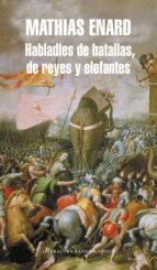 habladles de batallas de reyes y elefantes-mathias enard-9788439723943